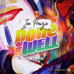 done me well joe praize