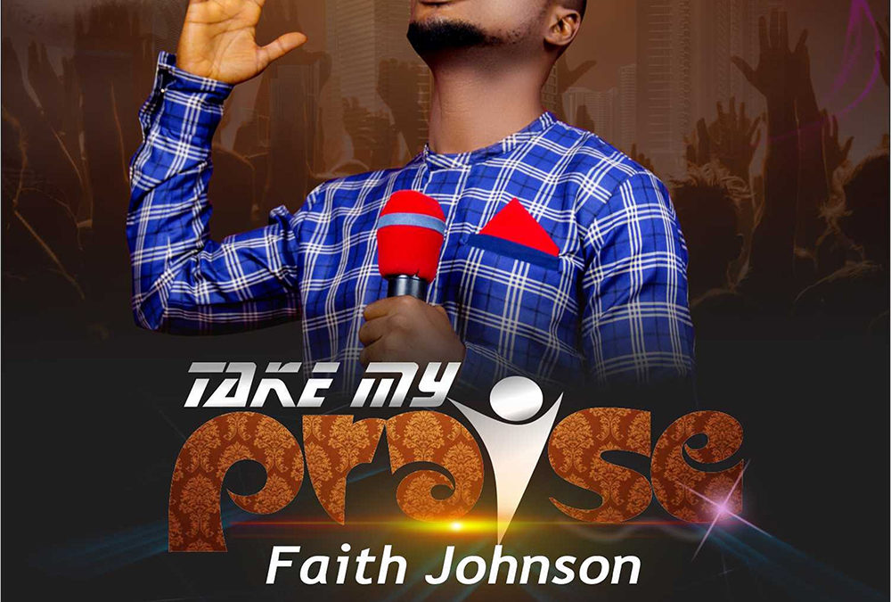 Take My Praise – Faith Johnson