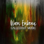 warm embrace calledout music
