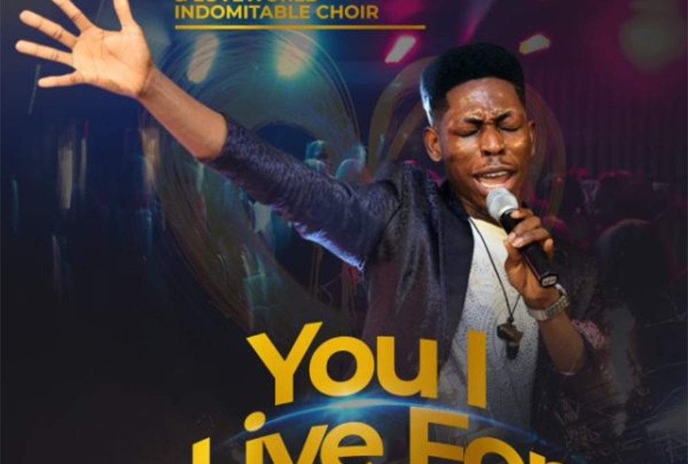 You I Live For – Moses Bliss ft Indomitable Choir