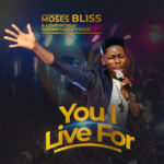 you i live for moses bliss