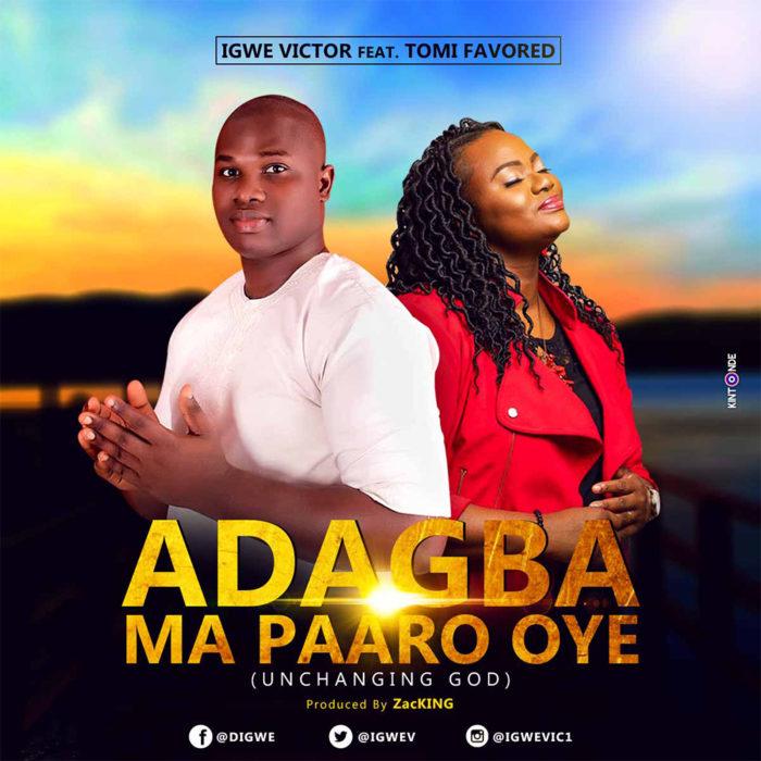 Adagba ma Paaro Oye - Igwe Victor ft Tomi Favored