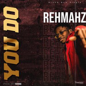 you do rehmahz