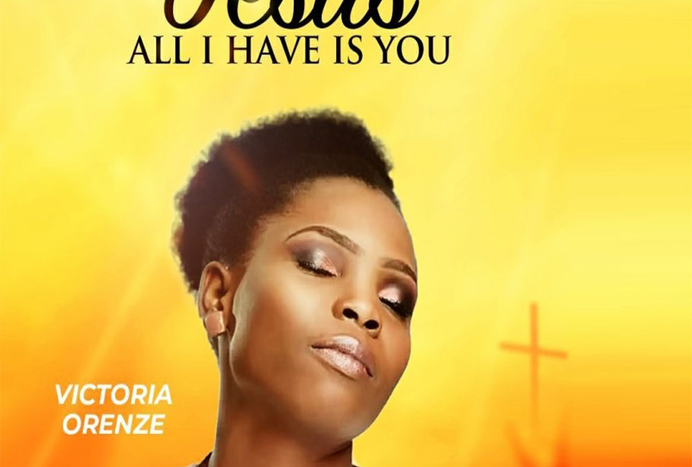 All I Have Is You – Victoria Orenze