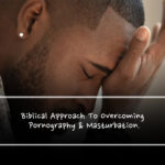 Biblical Approach To Overcoming Pornography and Masturbation