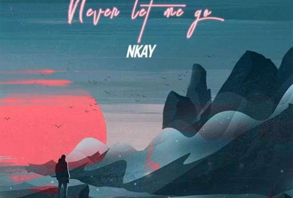 Never Let Go – Nkay