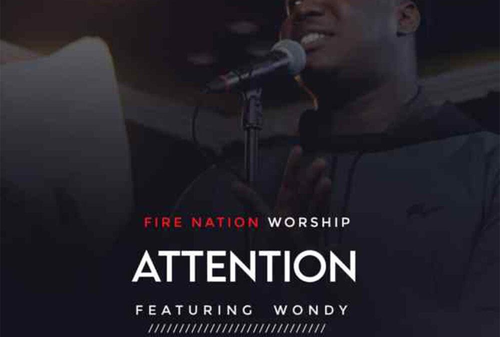 Attention – FireNation Worship ft Wondy
