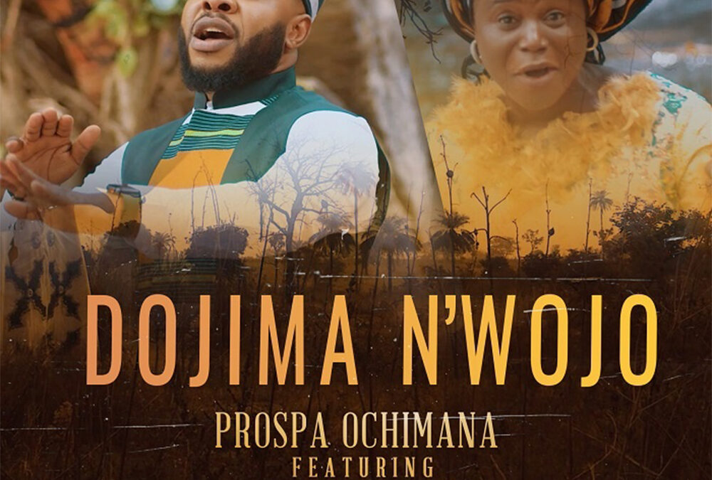 Dojima N'wojo – Prospa Ochimana ft Abigail Omonu