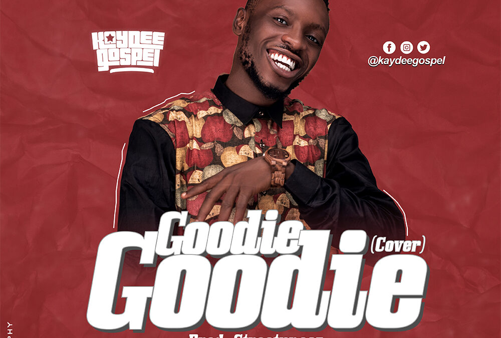 Goodie Goodie – Kaydeegospel