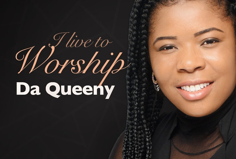 I Live To Worship – Da Queeny