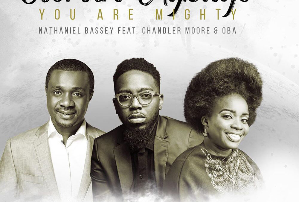 You Are Mighty – Nathaniel Bassey ft Chandler Moore & Oba