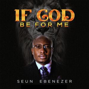 if-god-be-for-me-seun-ebenezer