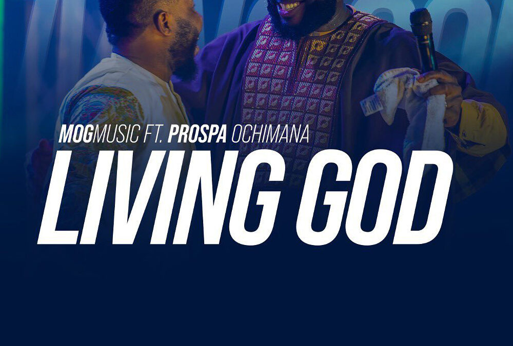 Living God – MOG Music ft Prospa