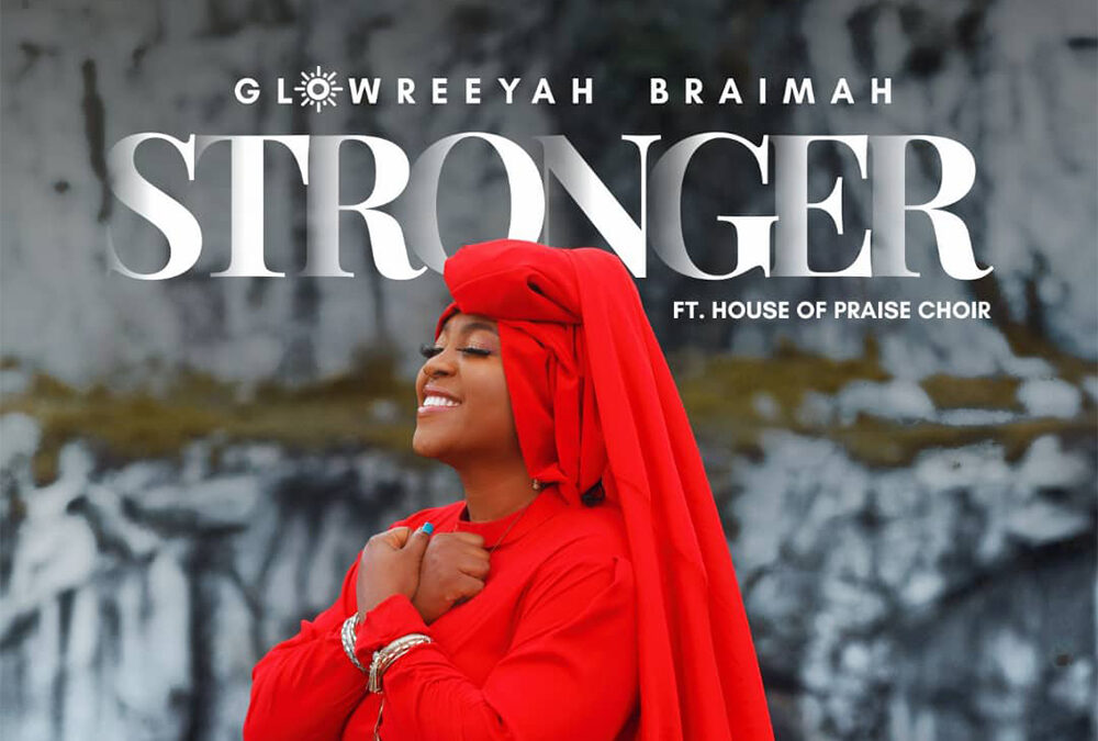 Stronger – Glowreeyah Braimah