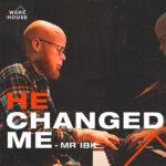 he-changed-me-mr-ibk