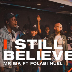 i-still-believe-mr-ibk-ft-folabi-nuel