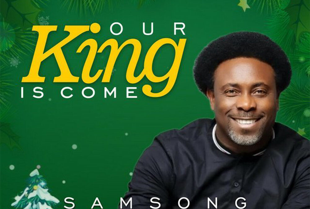 Our King Is Come – Samsong
