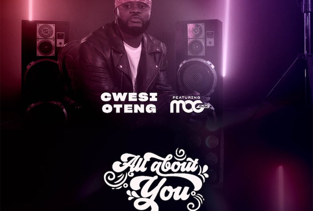 All About You – Cwesi Oteng ft MOGMusic