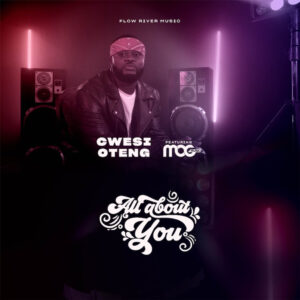 all-about-you-cwesi-oteng-ft-mogmusic
