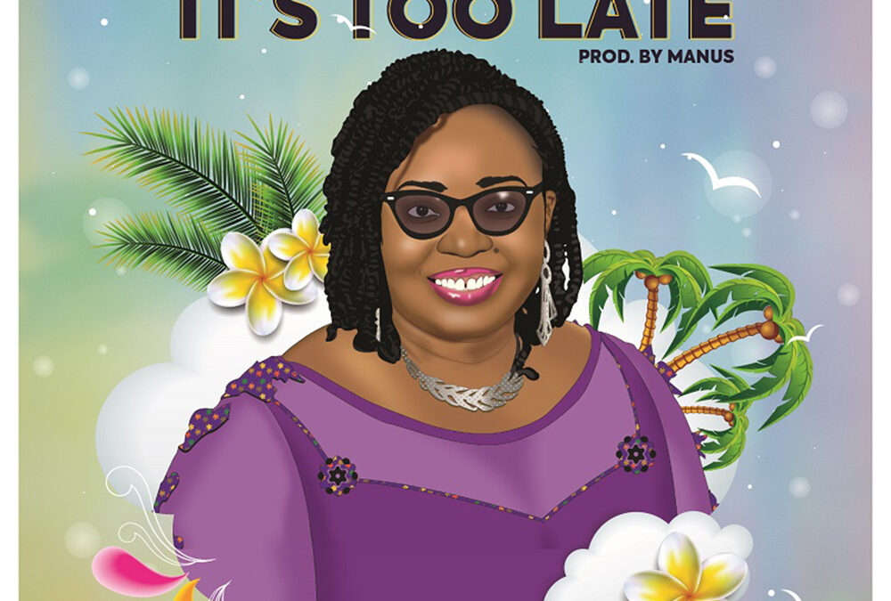 It's Too Late – Pastor Ifeoma Eze