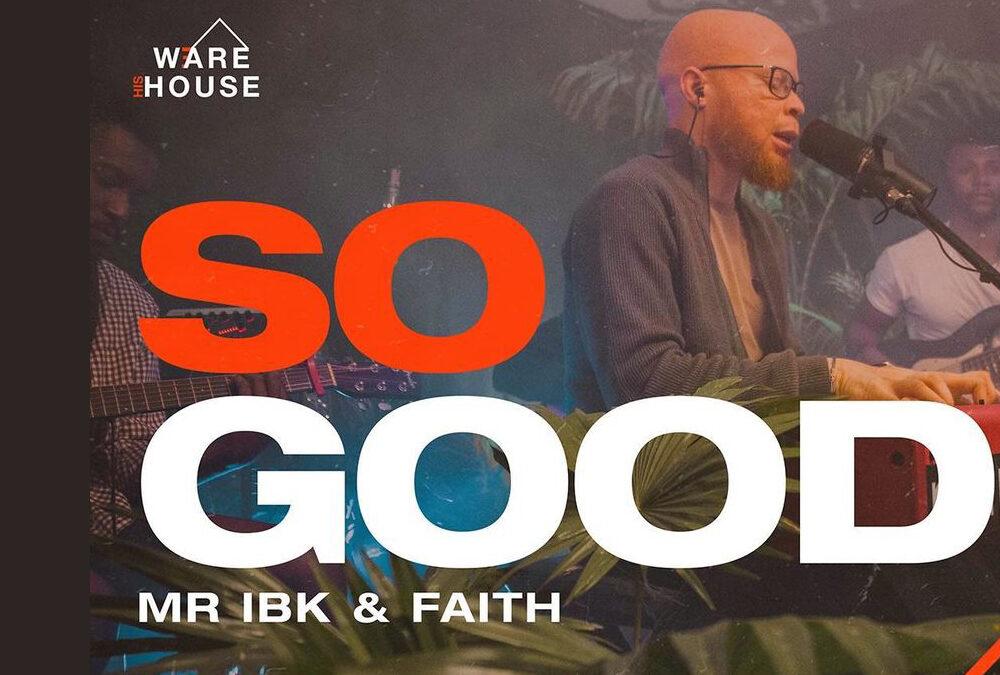 So Good – Mr Ibk ft Faith