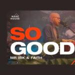 so-good-mr-ibk-ft-faith
