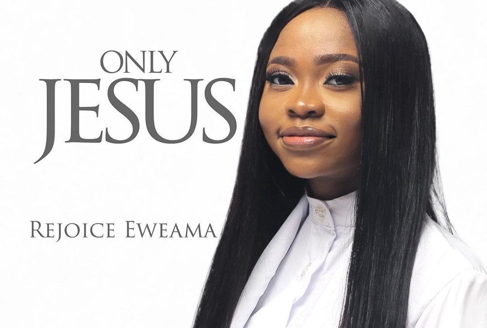 Only Jesus – Rejoice Eweama