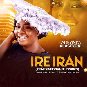 [Download & Lyrics] Ire Iran - Adeyinka Alaseyori