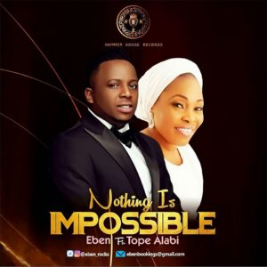 nothing-is-impossible-eben-ft-tope-alabi
